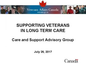 SUPPORTING VETERANS IN LONG TERM CARE Care and