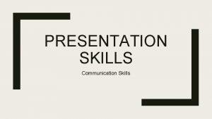 PRESENTATION SKILLS Communication Skills Definition A presentation is