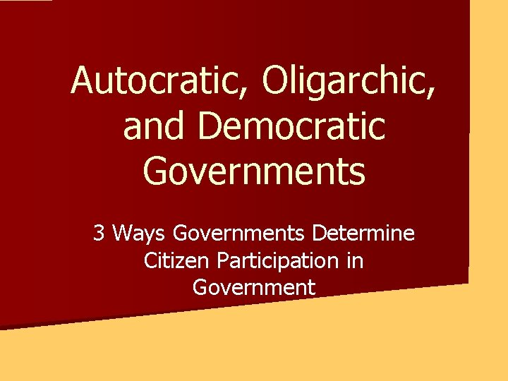 Autocratic Oligarchic and Democratic Governments 3 Ways Governments