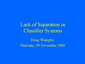 Lack of Separation in Classifier Systems Doug Wampler