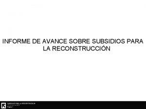 INFORME DE AVANCE SOBRE SUBSIDIOS PARA LA RECONSTRUCCIN