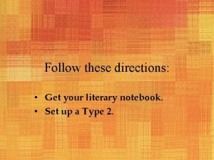 Follow these directions Get your literary notebook Set