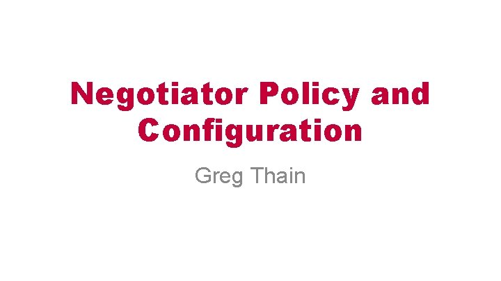 Negotiator Policy and Configuration Greg Thain Fairness in