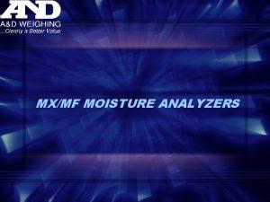 MXMF MOISTURE ANALYZERS MX50 MF50 DESIGN FEATURES Super