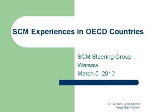 SCM Experiences in OECD Countries SCM Steering Group