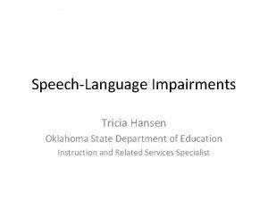 SpeechLanguage Impairments Tricia Hansen Oklahoma State Department of