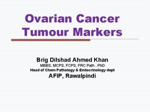 Ovarian Cancer Tumour Markers Brig Dilshad Ahmed Khan