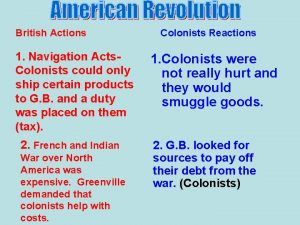 British Actions 1 Navigation Acts Colonists could only