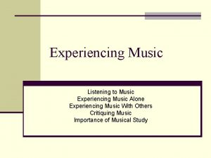 Experiencing Music Listening to Music Experiencing Music Alone