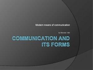 Modern means of communication by Miroslav Vek COMMUNICATION