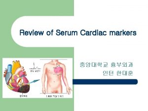 Review of Serum Cardiac markers Introduction l Serum