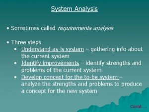 System Analysis Sometimes called requirements analysis Three steps