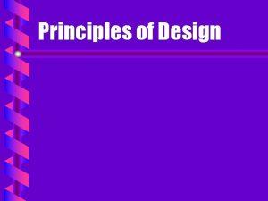 Principles of Design Principles of Design b Balance
