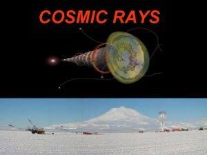 COSMIC RAYS What are cosmic rays Early 1900s