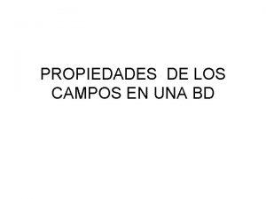 PROPIEDADES DE LOS CAMPOS EN UNA BD PROPIEDADES