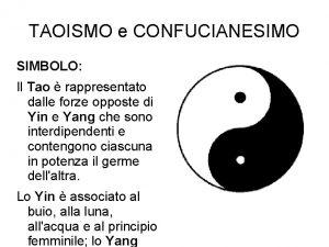 TAOISMO e CONFUCIANESIMO SIMBOLO Il Tao rappresentato dalle
