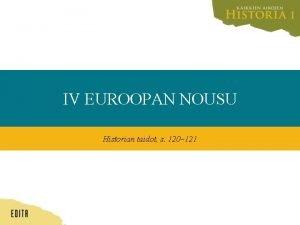 IV EUROOPAN NOUSU Historian taidot s 120 121