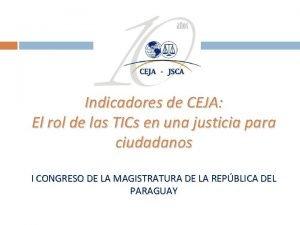 Indicadores de CEJA El rol de las TICs