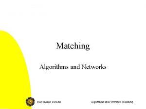 Matching Algorithms and Networks Matching This lecture Matching