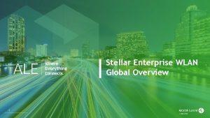 Stellar Enterprise WLAN Global Overview 1 WIFI Enterprise