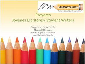 Proyecto Jvenes Escritores Student Writers Suggey Y Ortiz
