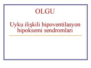 OLGU Uyku ilikili hipoventilasyon hipoksemi sendromlar ICSD2 2005