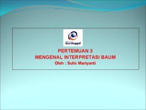 PERTEMUAN 3 MENGENAL INTERPRETASI BAUM Oleh Sulis Mariyanti