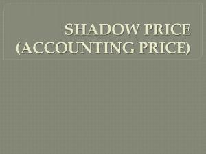 SHADOW PRICE ACCOUNTING PRICE Shadow price Harga Bayangan
