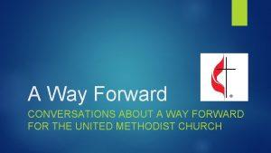 A Way Forward CONVERSATIONS ABOUT A WAY FORWARD