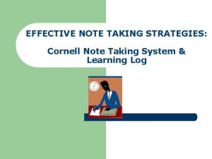EFFECTIVE NOTE TAKING STRATEGIES Cornell Note Taking System