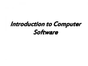 Introduction to Computer Software Software Hardware Computer Instructions