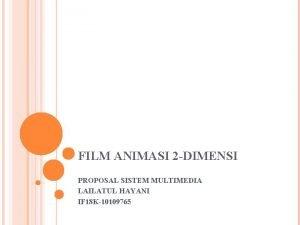 FILM ANIMASI 2 DIMENSI PROPOSAL SISTEM MULTIMEDIA LAILATUL