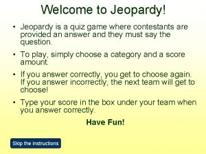 Welcome to Jeopardy Jeopardy is a quiz game