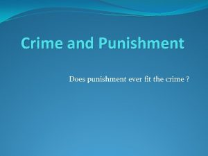 Crime and Punishment Does punishment ever fit the