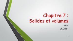 Chapitre 7 Solides et volumes 4me Mme FELT