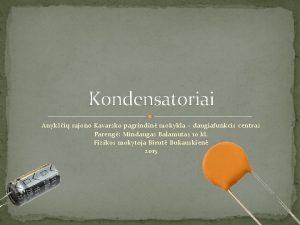Kondensatoriai Anyki rajono Kavarsko pagrindin mokykla daugiafunkcis centras