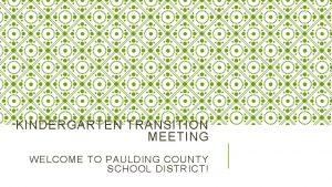 KINDERGARTEN TRANSITION MEETING WELCOME TO PAULDING COUNTY SCHOOL