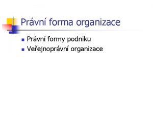 Prvn forma organizace n n Prvn formy podniku