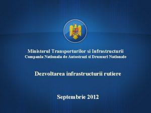 Ministerul Transporturilor si Infrastructurii Compania Nationala de Autostrazi
