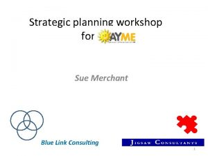 Strategic planning workshop for Sue Merchant Blue Link
