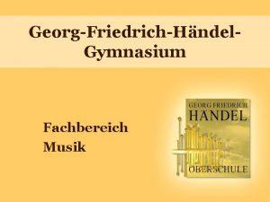 GeorgFriedrichHndel Gymnasium Fachbereich Musik Die Musikausbildung 1 Das