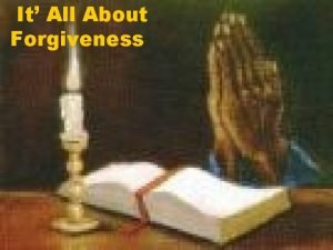 It All About Forgiveness Does Forgiveness require Forgetfulness