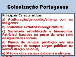 Colonizao Portuguesa Principais Caractersticas a Aculturaogenocdioaliana com os