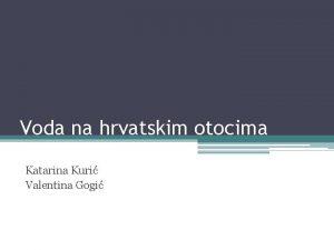 Voda na hrvatskim otocima Katarina Kuri Valentina Gogi