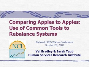 Comparing Apples to Apples Use of Common Tools