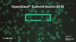 Open Stack Summit 2016 Open Stack Summit Austin