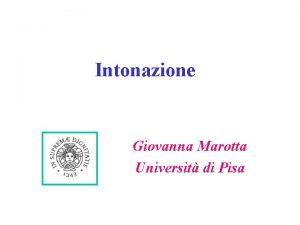 Intonazione Giovanna Marotta Universit di Pisa Preliminari scarsi