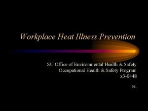 Workplace Heat Illness Prevention SU Office of Environmental