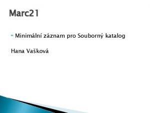 Marc 21 Minimln zznam pro Souborn katalog Hana