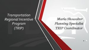 Transportation Regional Incentive Program TRIP Maria Showalter Planning